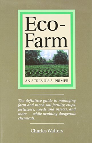 9780911311747: Eco-Farm, An Acres U.S.A. Primer: The definitive guide to managing farm and ranch soil fertility, crops, fertilizers, weeds and insects while avoiding dangerous chemicals