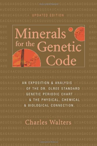 Minerals for the Genetic Code: An Exposition & Anaylsis of the Dr. Olree Standard Genetic ...