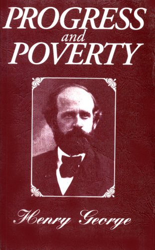 9780911312584: Progress and Poverty: An Inquiry in the Cause of Industrial Depressions and of Increase of Want with Increase of Wealth... The Remedy