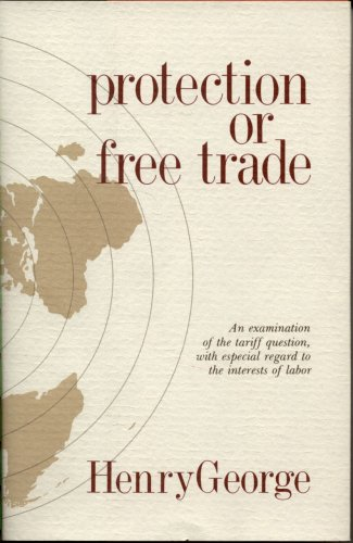 9780911312836: Protection or Free Trade: An Examination of the Tariff Question With Especial Regard to the Interests of Labor