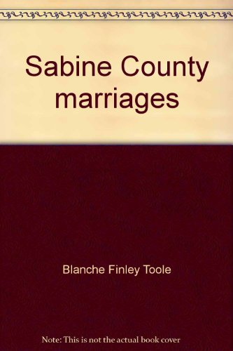 Sabine County Marriages 1875-1900, 1900-1910, Prior to 1875: Toole, Blanche
