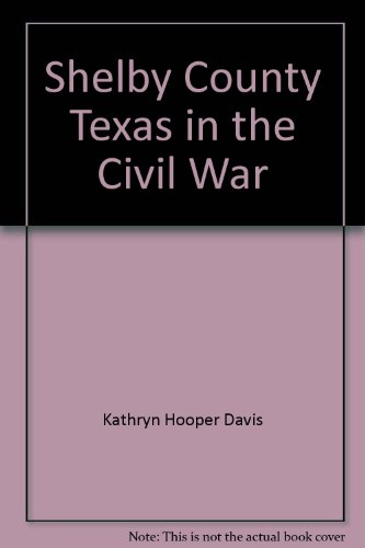 9780911317565: Shelby County, Texas in the Civil War
