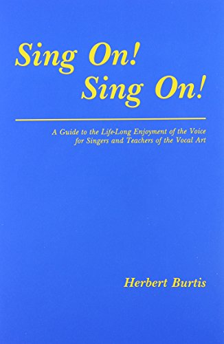 9780911318173: Sing on Sing on: A Guide to the Life Long Enjoyment of the Voice of Singers and Teachers of the Vocal Art