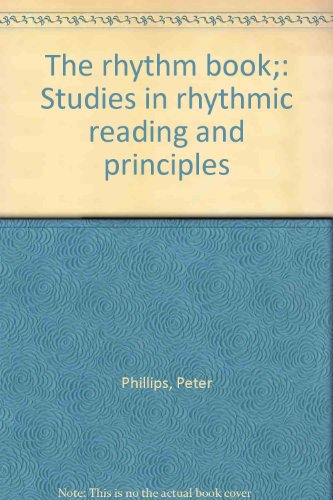 The rhythm book;: Studies in rhythmic reading and principles (0911320881) by Peter Phillips