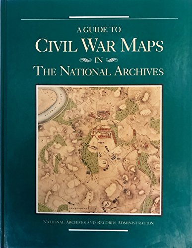 A Guide to Civil War Maps in the National Archives