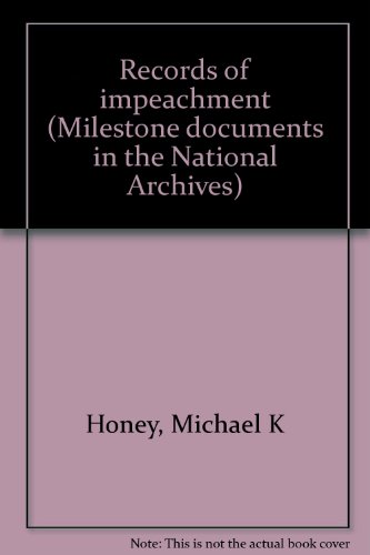 Records of impeachment (Milestone documents in the National Archives): Michael K Honey