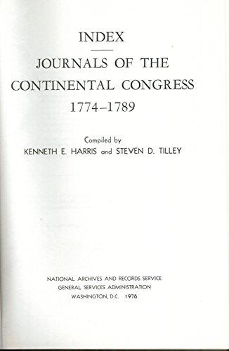 Index: Journals of the Continental Congress, 1774 1789: Harris, Kenneth E.; Tilley, Steven D.