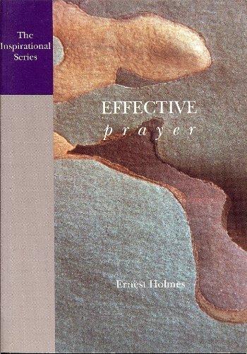 EFFECTIVE PRAYER; Miscellaneous Writings of Ernest Holmes, Volume 7. *: HOLMES, Ernest; KINNEAR, ...