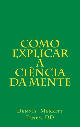 Como Explicar a Ciência da Mente (Portuguese Edition): Jones DD, Dennis Merritt