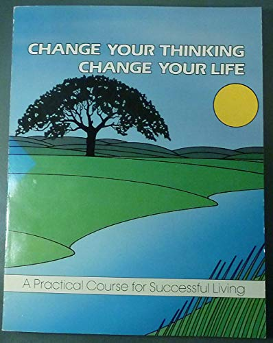 Change Your Thinking, Change Your Life: A Practical Course in Successful Living: Holmes, Ernest