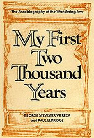 My First Two Thousand Years: The Autobiography of the Wandering Jew: Viereck, George Sylvester