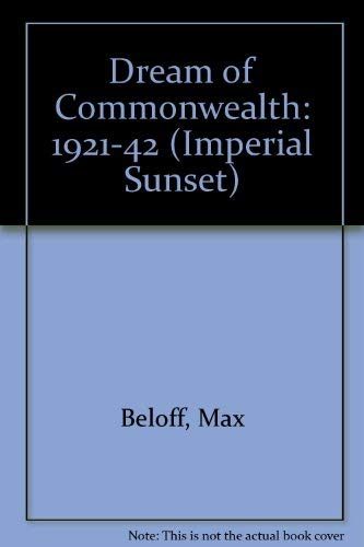 9780911378924: Dream of Commonwealth: 1921-42 (IMPERIAL SUNSET)