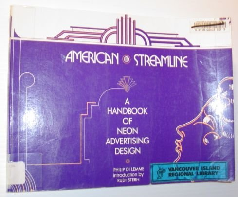 American Streamline: A Handbook of Neon Advertising: Philip Di Lemme