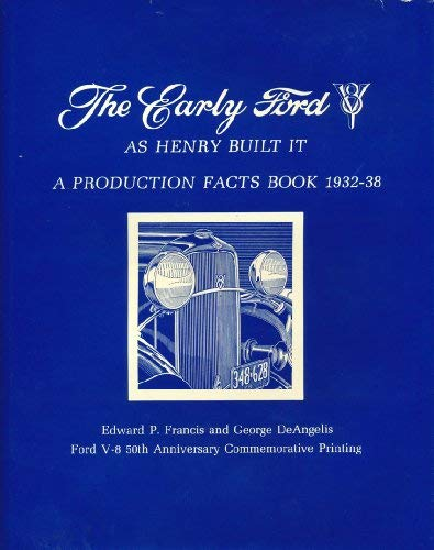 The early Ford V-8 as Henry built it: A production facts book 1932-38: Francis, Edward P; Deangelis...