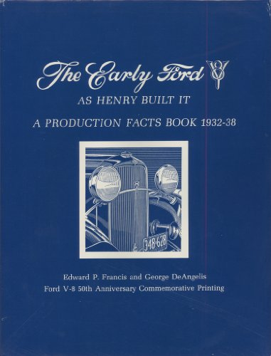 THE EARLY FORD V-8. As Henry Built It. A Production Facts Book 1932-38.: Edward Francis and George ...