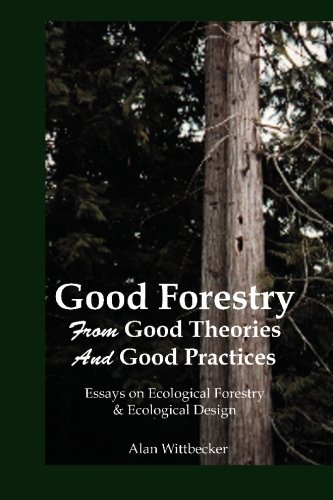 9780911385212: Good Forestry: From Good Theories and Good Practices