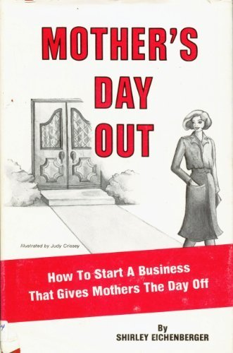 9780911391251: Mother's Day Out: How to Start a Business That Gives Mothers the Day Off