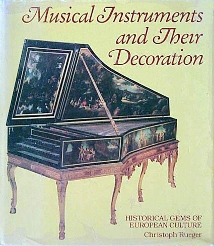 Musical Instruments and Their Decoration: Historical Gems: Rueger, Christoph
