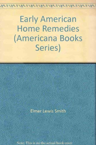 Early American Home Remedies (Americana Books Series): Elmer Lewis Smith