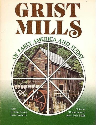 Grist Mills of Early America and Today--Together with Recipes Using Their Products--& Notes + Ill...