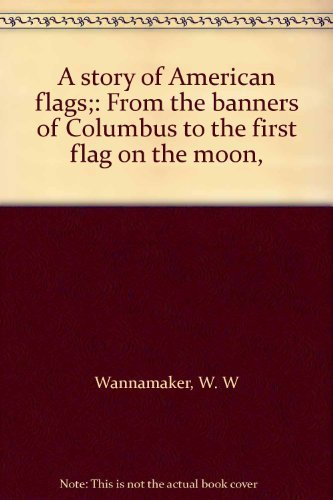 9780911432183: A story of American flags;: From the banners of Columbus to the first flag on the moon,
