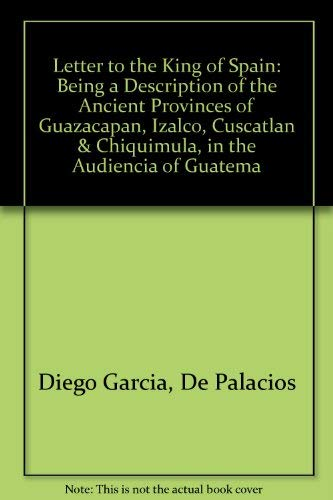 9780911437041: Letter to the King of Spain: Being a Description of the Ancient Provinces of Guazacapan, Izalco, Cuscatlan & Chiquimula, in the Audiencia of Guatema (English and Spanish Edition)
