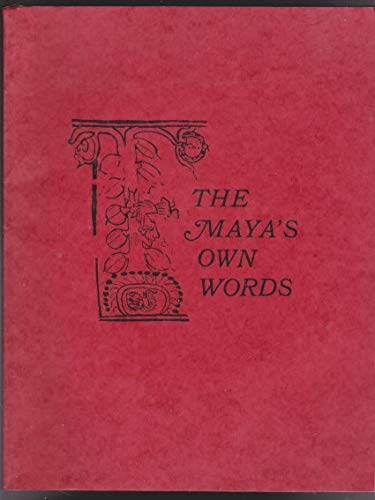 9780911437140: The Maya's Own Words: An Anthology Comprising Abridgements of the Popol-Vuh, Warrier of Rabinal, and Selections from the Memorial of Solola the Book