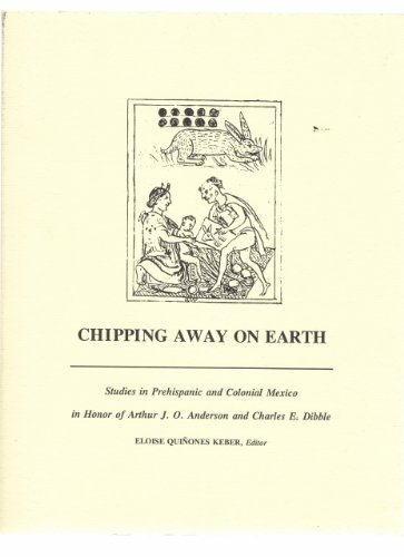 Chipping Away on Earth: Studies in Prehispanic: Keber, Eloise Quiñones,