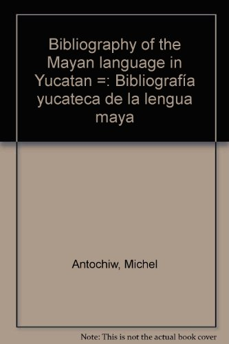 Bibliography of the Mayan Language in Yucatan/: Antochiw, Michel, compiled
