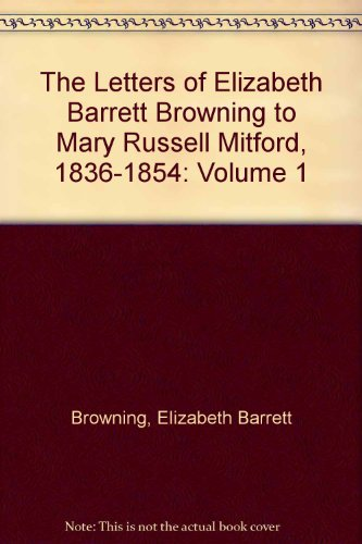 The Letters of Elizabeth Barrett Browning to Mary Russell Mitford, 1836-1854 (0911459014) by Elizabeth Barrett Browning