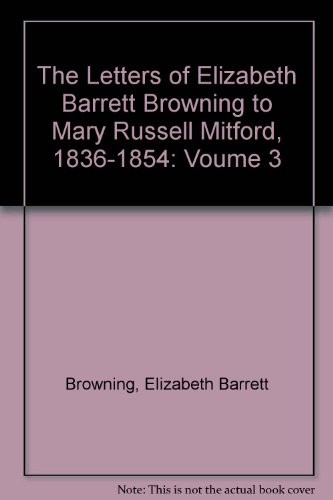 The Letters of Elizabeth Barrett Browning to: Browning, Elizabeth Barrett