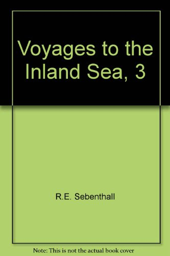 Voyages to the Inland Sea, 3 (0911462082) by R.E. Sebenthall; Thomas McGrath; Robert Dana