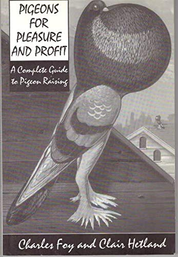 Pigeons for Pleasure and Profit: A Complete: Charles Foy and