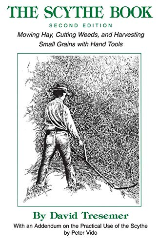 THE SCYTHE BOOK Mowing Hay, Cutting Weeds, and Harvesting Small Grains with Hand Tools