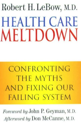 Health Care Meltdown: Confronting the Myths and: Robert H. LeBow
