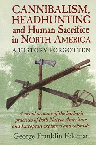 9780911469332: Cannibalism, Headhunting and Human Sacrifice in North America: A History Forgotten