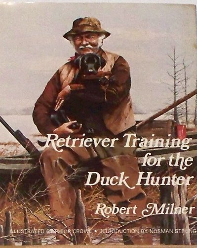 Retriever Training for the Duck Hunter: Milner, Robert