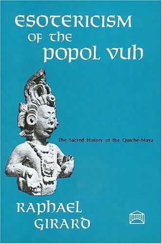 "Esotericism of the ""Popol Vuh"": Raphael Girard"