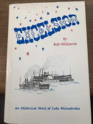 Excelsior: An Historical Novel of Lake Minnetonka (9780911506150) by Williams, Bob