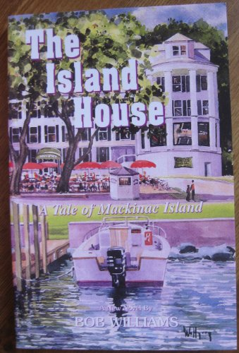 The Island House (A Tale of MacKinac Island) (9780911506266) by Williams, Bob