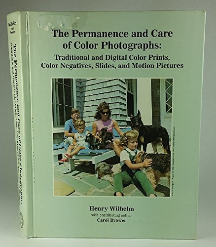 The Permanence and Care of Color Photographs: Wilhelm, Henry, Brower,