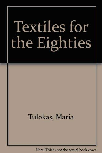 Textiles for the Eighties: Tulokas, Maria; Larsen, Jack Lenor; Hicks, Sheila [Editor]