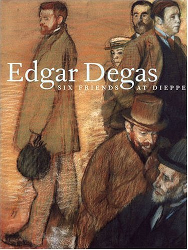 EDGAR DEGAS: SIX FRIENDS AT DIEPPE: Maureen C. O'Brien