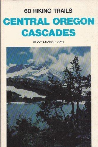 9780911518511: Sixty Hiking Trails Central Oregon Cascades