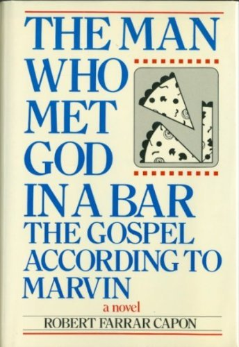 The Man Who Met God in a Bar: The Gospel According to Marvin : A Novel (091151922X) by Robert Farrar Capon