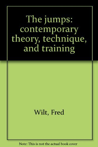 The Jumps: Contemporary Theory, Technique, and Training: Wilt, Fred