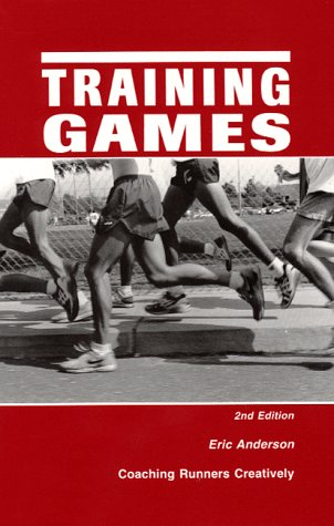 Training Games: Coaching Runners Creatively, Second Edition: Anderson, Eric