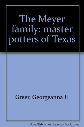 The Meyer family master potters of Texas: Georgeanna H Greer