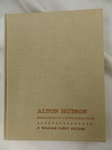 Alton Hutson: Reminiscences of a South Plains Youth: Holden, William Curry