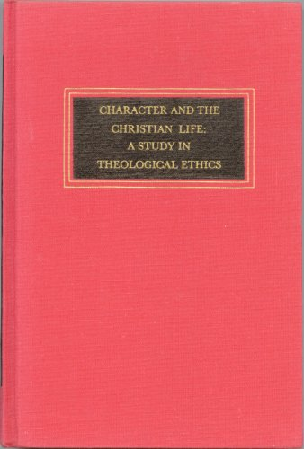 Character and the Christian life: A study in theological ethics (Trinity University monograph ...